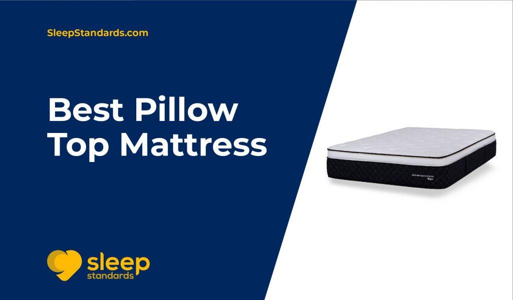 Best Pillow Top Mattress: Our Top 6 Picks In 2020
