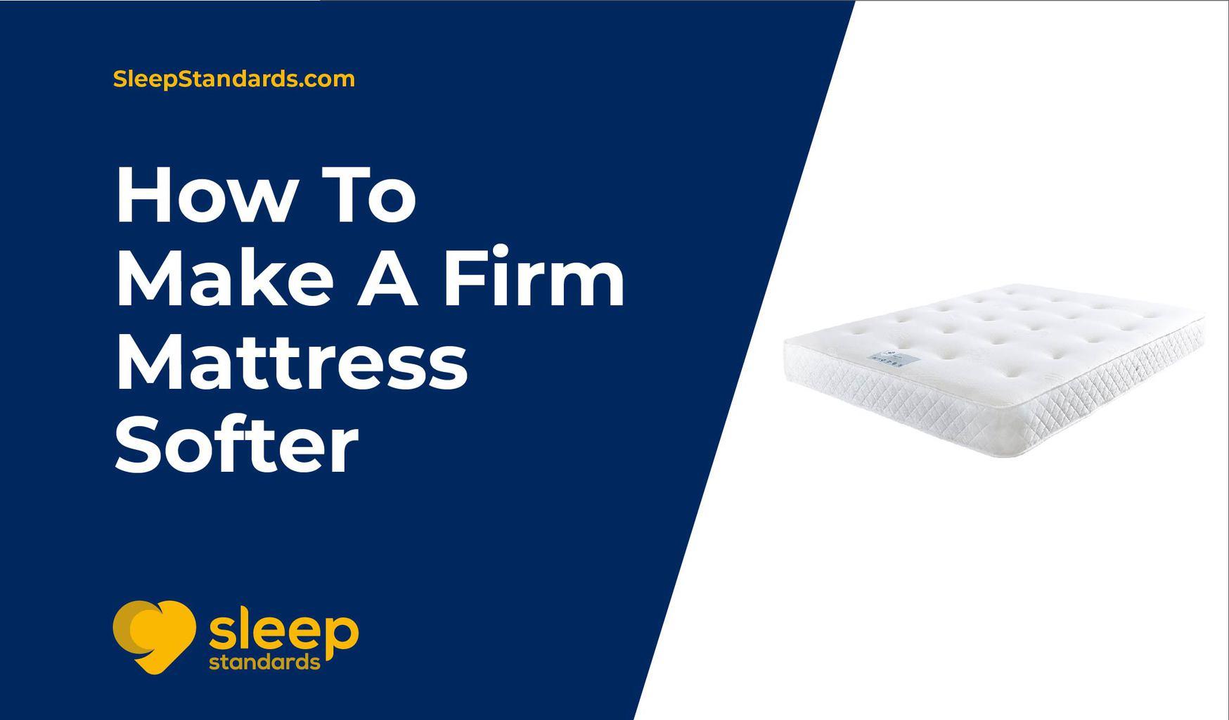 How To Make A Firm Mattress Softer