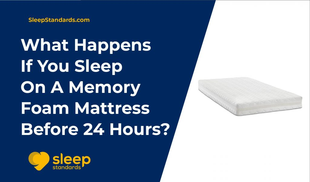 What Happens If You Sleep On A Memory Foam Mattress Before 24 Hours?