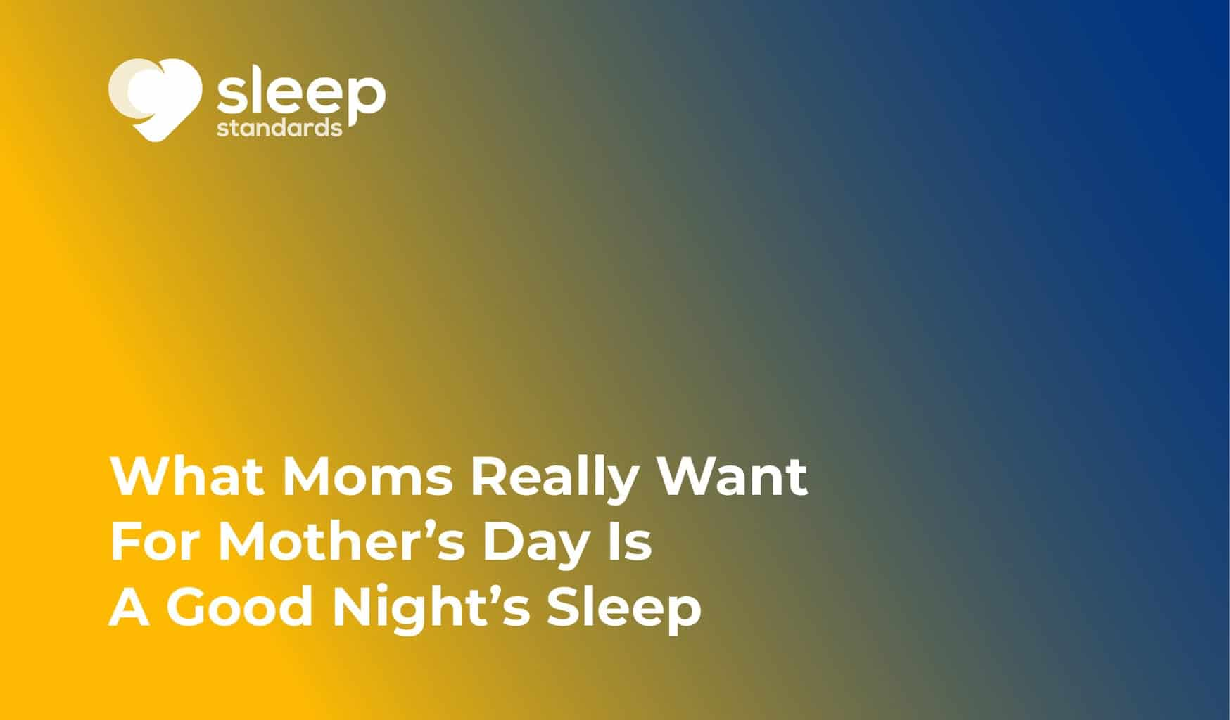 What Moms Really Want For Mother's Day Is A Good Night's Sleep
